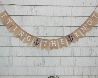 Tying the Knot Banner, Engagement Burlap Banner, Nautical, Wedding Banner, Bridal Shower Decor, Burlap Garland, Beach Wedding, Photo Prop