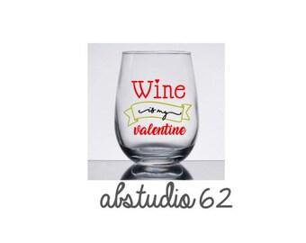 Valentine Wine Glass, Wine is My Valentine, 15 0z Stemless Wine Glass, Valentine's Day Gift, Single Ladies, Valentine Gift, Wine to go