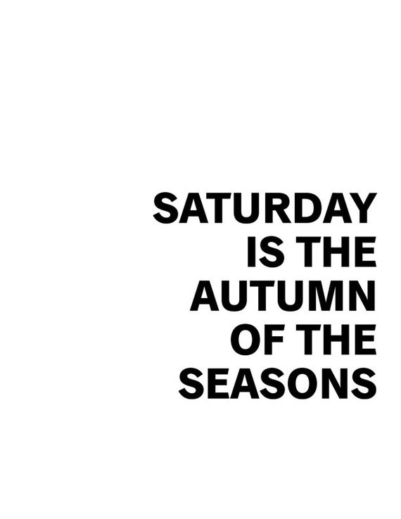 Black and White Poster Quote: Saturday is the Autumn of the Seasons