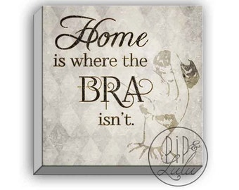 home is where the bra isn't, funny wall art for women, typography quote on canvas, wall art for her, feminine decor, female humor