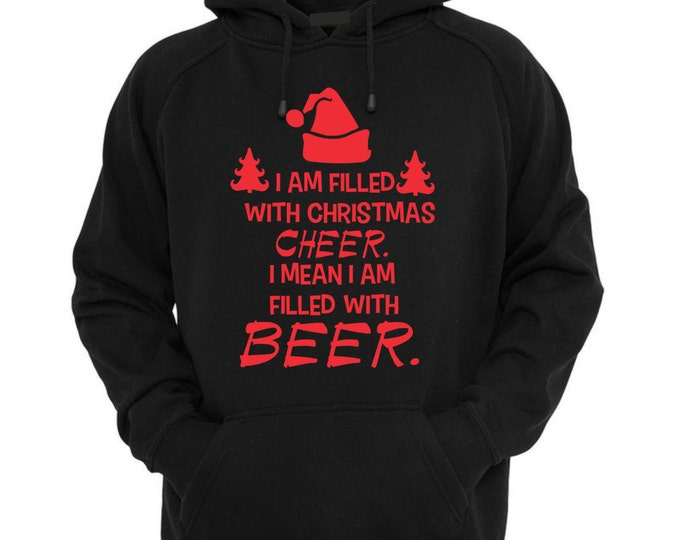 Christmas sweatshirt. Christmas drinking sweater. ugly tacky holiday shirt . I am filled with Christmas Cheer I mean I am filled with Beer.