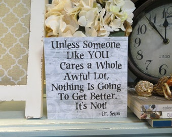 """Wood Sign, """"Unless Someone Like You Cares A Whole Awful Lot, Nothing Is Going To Get Better. It's Not"""", Inspirational Quote"""