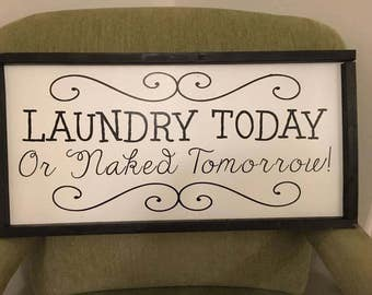 Laundry Today or Naked Tomorrow! Sign
