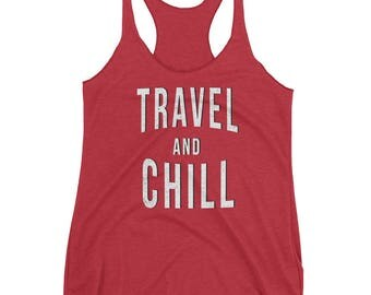 Travel And Chill Tank | Funny Netflix Tank| Funny Netflix And Chill Tank | Travel Tank | Travelling Tank | Vacation Tank