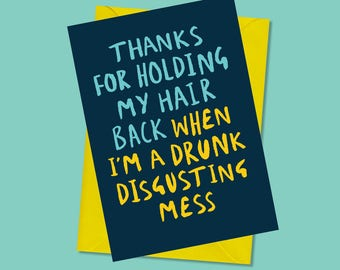 Thanks for holding my hair back when I'm a disgusting drunken mess - Funny Greeting Card - Friendship - Thanks