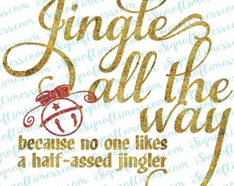 Jingle All The Way SVG, Half-assed Jingler, Christmas SVG, Png, DFX, Jingle Bells svg, Svg, Cricut, Silhouette, Cameo, Cut File, Scan n Cut