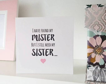I have found my mister but I still need my sister- will you be my bridesmaid/maid of honour card - proposal - wedding - bridal party cards