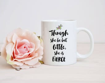 Though She Be But Little She Is Fierce - A Midsummer Night's Dream Ceramic Mug - William Shakespeare Quote