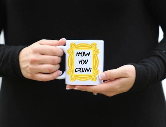 FRIENDS Mug | How You Doin? | Friends Fan Gift | Message Mugs | 11 oz.
