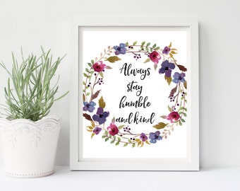 Always Stay Humble And Kind, Nursery Wall Art, Bedroom Wall Art, Living Room Wall Art, Floral Wall Art, Kindness Print, Farmhouse Wall Art