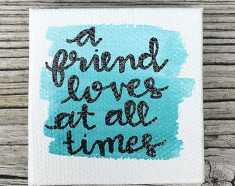 """2x2"""" hand-painted """"a friend loves at all times"""" tiny canvas"""
