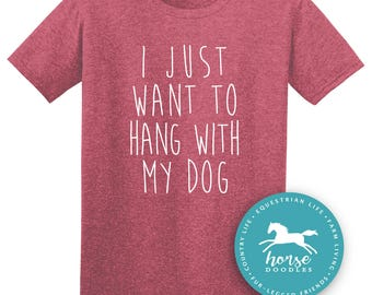 I Just Want To Hang With My Dog | Dog Shirt | Fun Dog Shirt | Dog Humor | Love Dogs | *New* Softstyle Unisex T Shirt |  Soft