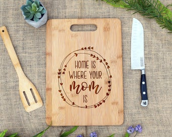 Home Is Where Your Mom Is Cutting Board, Cheese Board, Mother's Day, Gift, Present, Mom, Mother, Birthday, Christmas, Gift for Mom, Engraved