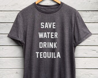 Save Water Drink Tequila T-Shirt - Drink Tequila Shirt, Funny Shirts, Liquor Tee, Tequila Lover Gift, Graphic Tees, Famous Basics Shirts