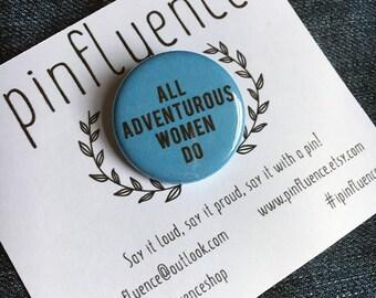 All Adventurous Women Do Pin Badge - HBO Girls Quote Pins - All Adventurous Women Do Pinback Button
