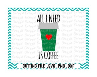 Coffee Svg, All I Need Is Coffee Cutting File, Coffee Cup, Svg, Png, Dxf, Cut Files For Silhouette Cameo/ Cricut, SVG Download.