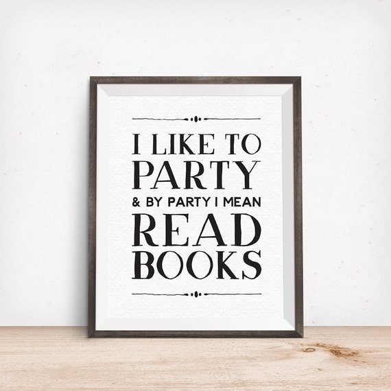 Printable Art, I Like to Party & By Party I Mean Read Books, Book Lover Quote Print, Typography Art Poster, Digital Download Print