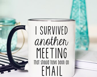 Survived A Meeting Mug Funny, I Survived Another Meeting that Should have been an Email Mug, Survived A meeting Mug, Funny Meeting Mug