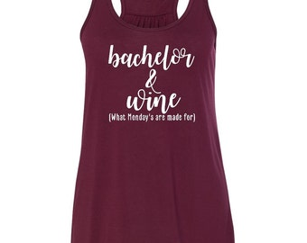Ladies flowy racerback, backelor and wine, Wine and bachelor shirt, The bachelor, The bachelor inspired, Bachelor and wine shirt