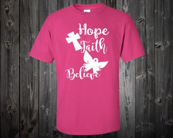 Faith Shirt - Breast Cancer Awareness Shirt - Faith Hope Believe - Cancer Shirt - Pink Ribbon - Cancer Awareness Shirt - Cancer Survivor