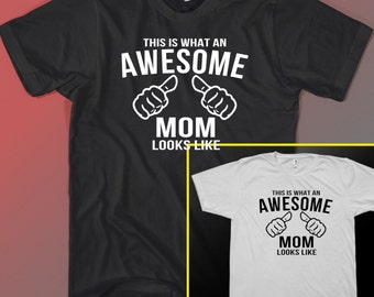This is What an Awesome Mom Looks Like Black or White T-shirt Tee Gift Idea