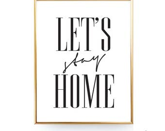 Lets Stay Home Print Printable Gift Printable Quote Lets Stay Home Sign Lets Stay Home Quote Printable Stay Home Printable Art JPG