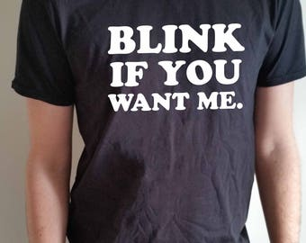 Blink if you want me funny mens T-shirt