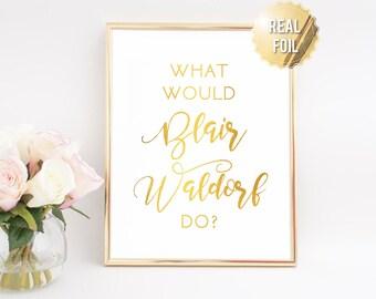 Gossip Girl Fashion Wall Art - What Would Blair Waldorf Do Gold Foil Print -  Gossip Girl Quotes, Blair Waldorf Quote, Gossip Girl Gifts