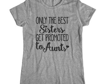 NEW AUNT gift Only the best sisters get promoted to aunts t-shirt New aunt shirt Aunty gift Best aunt shirt Awesome aunt gift Aunt birthday