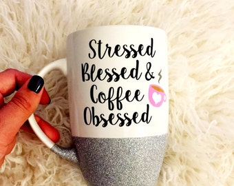 Stressed Blessed and Coffee Obsessed Mug, Blessed Mama, Blessed Mama Mug, New Mom Mug, Glitter Mug, Coffee Obsessed, Blessed, New Mom Gift