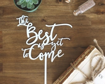 The Best is Yet to Come Cake Topper Wedding, Engagement, Bachelorette, Bachelor Party