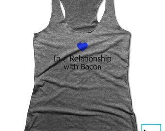 In a Relationship with Bacon | Bacon Lover | Foodie Shirt | Funny Bacon Shirt | Foodie Gift | Food Lover | Funny Gifts | Racerback Tank