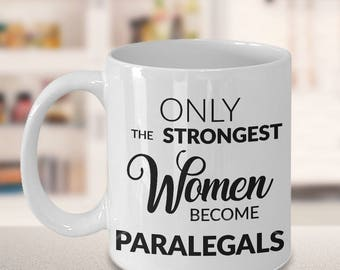Paralegal Coffee Mug Gifts for Paralegals Paralegal Graduation Gift - Only the Strongest Women Become Paralegals Coffee Mug Ceramic Tea Cup
