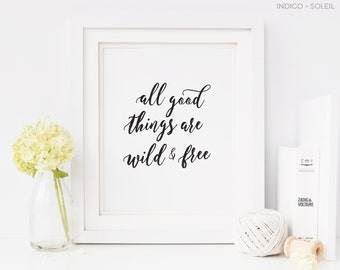 Wall Art, All Good Things Are Wild and Free, Downloadable Print, Inspirational Quotes, Motivational Quotes, Wall Print, Quote Art