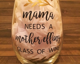 Mama Needs a Mother Effing Glass of Wine Wine Glass, Mama Wine Glass, Funny Mama Wine Glass, Mom Wine Glass, Baby Shower Gift for Mom