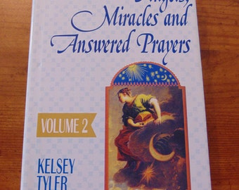 Angels, Miracles and Answered Prayers  Book  Vol. 2   Kelsey Tyler  1996   Guidepost