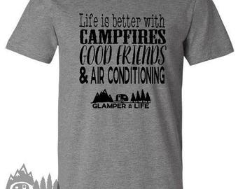 GLAMPER LIFE Comfy T-Shirt | Life is Better with Campfires Good Friends Air Conditioning | Camping Glamping
