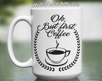 Ok BUT FIRST COFFEE Mug, Coffee Addict, Coffee Lover, Funny Coffee Mug, Coffee Gift