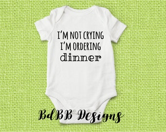 I'm Not Crying I'm Ordering Dinner Funny Baby Onesie / Hungry Fussy Baby Onesie / Funny Take Home Outfit / Funny Baby Shower Gift Onesie