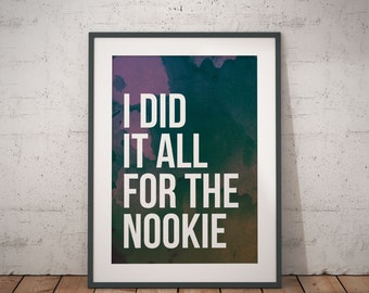I Did It All For The Nookie  |  Printable Wall Art
