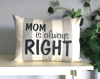 Mom is always RIGHT Pillow, Decorative Pillow, Rustic Home Decor, Accent Pillow