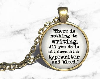 Ernest Hemingway, 'There is nothing to writing, all you do is sit down at a typewriter and bleed', Writer Necklace, Literary Author Gift