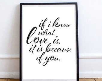 If I Know What Love Is It Is Because Of You - Digital Print Download, Wall Art, Typography print, Printable Quote, Art Print