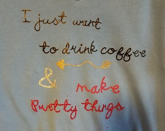 I just want to drink coffee and make pretty things