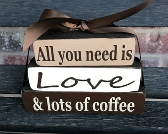 """Decorative """"MINI"""" stacker-- All you need is LOVE and lots of Coffee"""