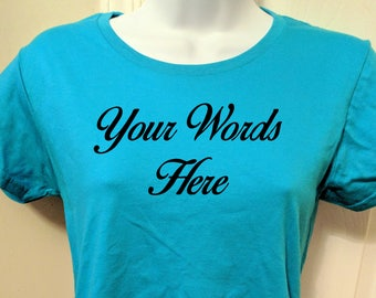 Ladies Custom Tee Shirt with Your Wording