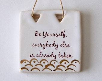 Inpirational Quote Wall Art - Be Yourself Everybody Else is Already Taken - Real Gold Leaves Sign - Handmade Ceramic - READY TO SHIP