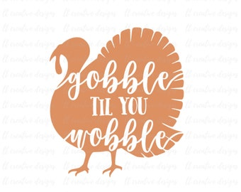 Gobble Til You Gobble SVG, Fall SVG, Autumn SVG, Turkey Svg, Thanksgiving Svg, Cricut Cut Files, Silhouette Cut Files