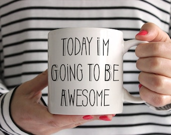 Today I'm Going To Be Awesome Ceramic Mug