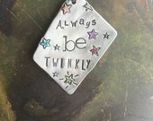 Hand Stamped Jewelry Always Be Twinkly Roald Dahl quote Hand Made Metal Jewelry with words Jewelry with Meaning Your Soul Shine Gypsy Soul